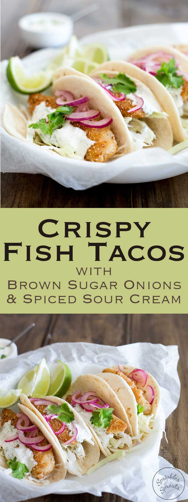 These fish tacos are taco heaven! Soft flour tortillas are filled with crispy fish, sweet and sour brown sugar onions and an amazing creamy taco sauce. From Sprinkles and Sprouts