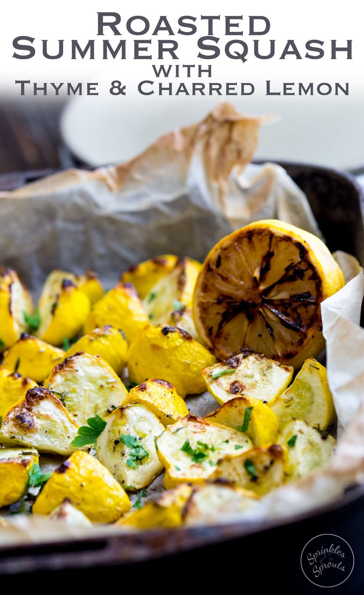 Flash roasted summer squash, drizzled with extra virgin olive oil and generously seasoned with fresh thyme. Finished with the caramelised sweet and sour hit of charred lemons. This is a side dish that packs a punch and is perfect for just about any occasion! From https://www.sprinklesandsprouts.com.au