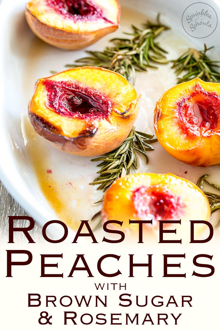 Roasted Peaches with Brown Sugar and Rosemary | Tender peaches sprinkled with brown sugar and roasted on rosemary sprigs to create a sweet and floral syrup. The perfect dessert for the late summer and early fall evenings. Add a dollop of thick cream and enjoy the sweet yielding fragrant fruit. Recipe By Sprinkles and Sprouts Delicious Food for Easy Entertaining #stonefruit #dessert #easyrecipe #summerfood