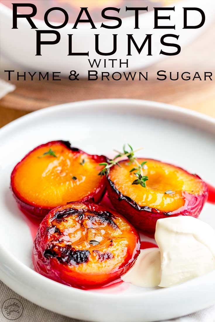 Roasted Plums with Thyme and Brown Sugar | Tender roasted plums in a deliciously sweet and fragrant syrup. TheseRoasted Plums are the perfect simple dessert. Served with fresh cream or vanilla ice cream they are delicious and so beautiful. Recipe by Sprinkles and Sprouts | Delicious Food for Easy Entertaining  #fruitdessert #easy #roastedfruit #dessert